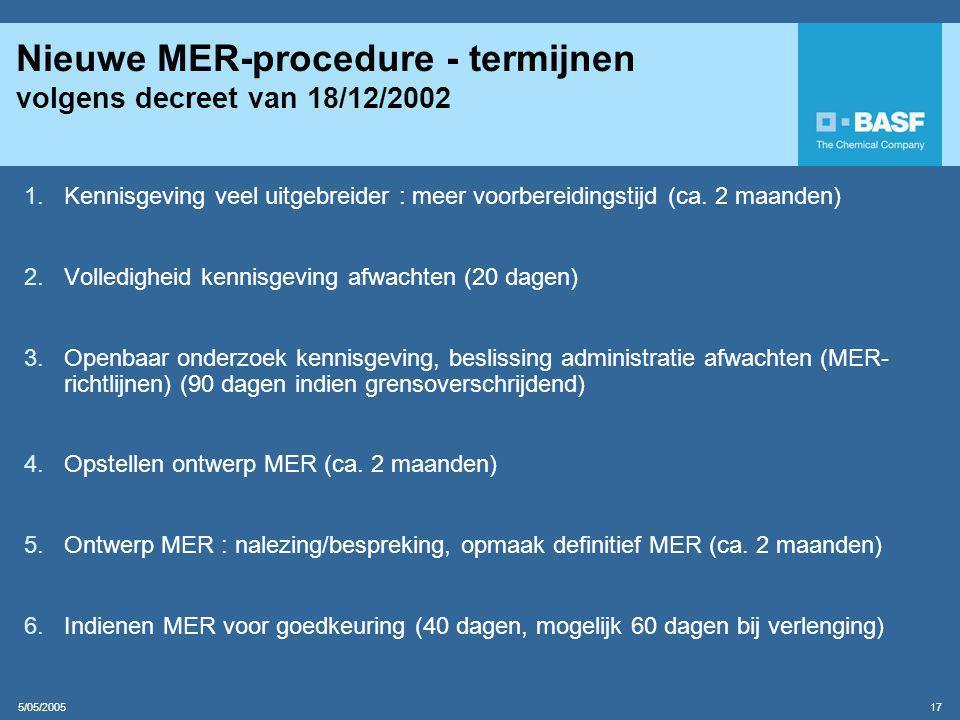 5/05/2005 17 Nieuwe MER-procedure - termijnen volgens decreet van 18/12/2002 1.Kennisgeving veel uitgebreider : meer voorbereidingstijd (ca.