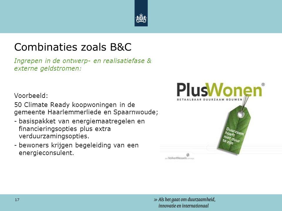 17 Combinaties zoals B&C Ingrepen in de ontwerp- en realisatiefase & externe geldstromen: Voorbeeld: 50 Climate Ready koopwoningen in de gemeente Haarlemmerliede en Spaarnwoude; -basispakket van energiemaatregelen en financieringsopties plus extra verduurzamingsopties.