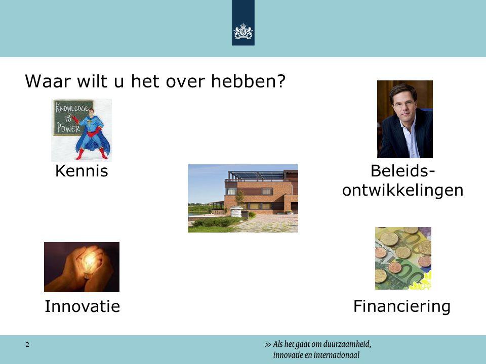 2 Waar wilt u het over hebben? Innovatie KennisBeleids- ontwikkelingen Financiering