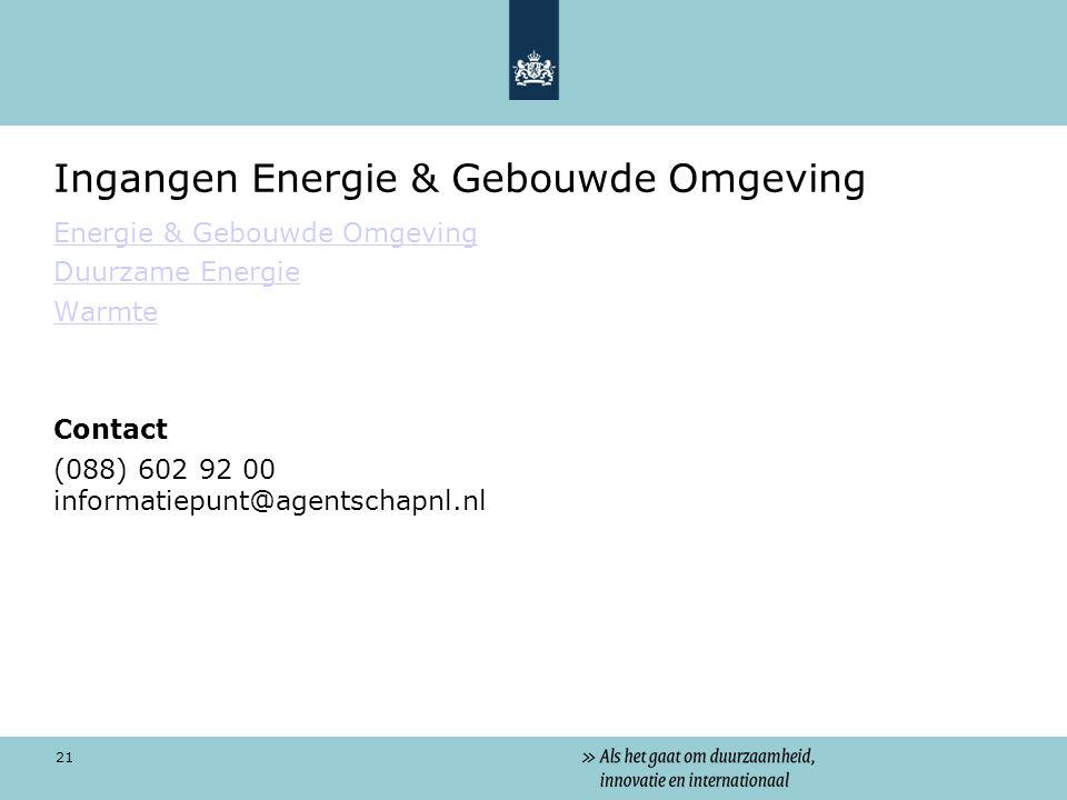 21 Ingangen Energie & Gebouwde Omgeving Energie & Gebouwde Omgeving Duurzame Energie Warmte Contact (088) 602 92 00 informatiepunt@agentschapnl.nl