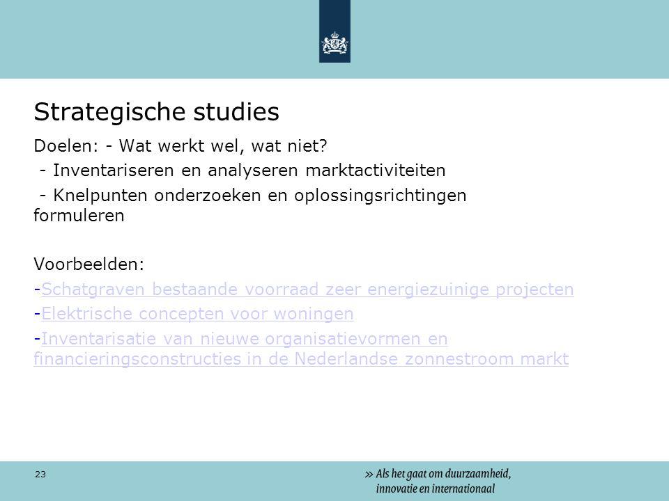 23 Strategische studies Doelen: - Wat werkt wel, wat niet? - Inventariseren en analyseren marktactiviteiten - Knelpunten onderzoeken en oplossingsrich