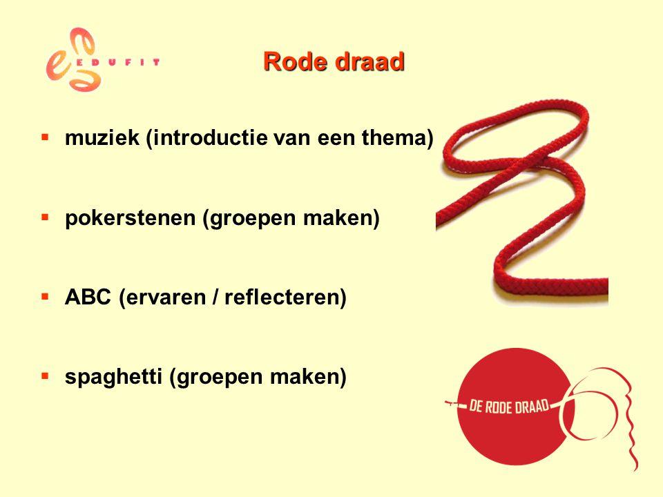 Rode draad  muziek (introductie van een thema)  pokerstenen (groepen maken)  ABC (ervaren / reflecteren)  spaghetti (groepen maken)