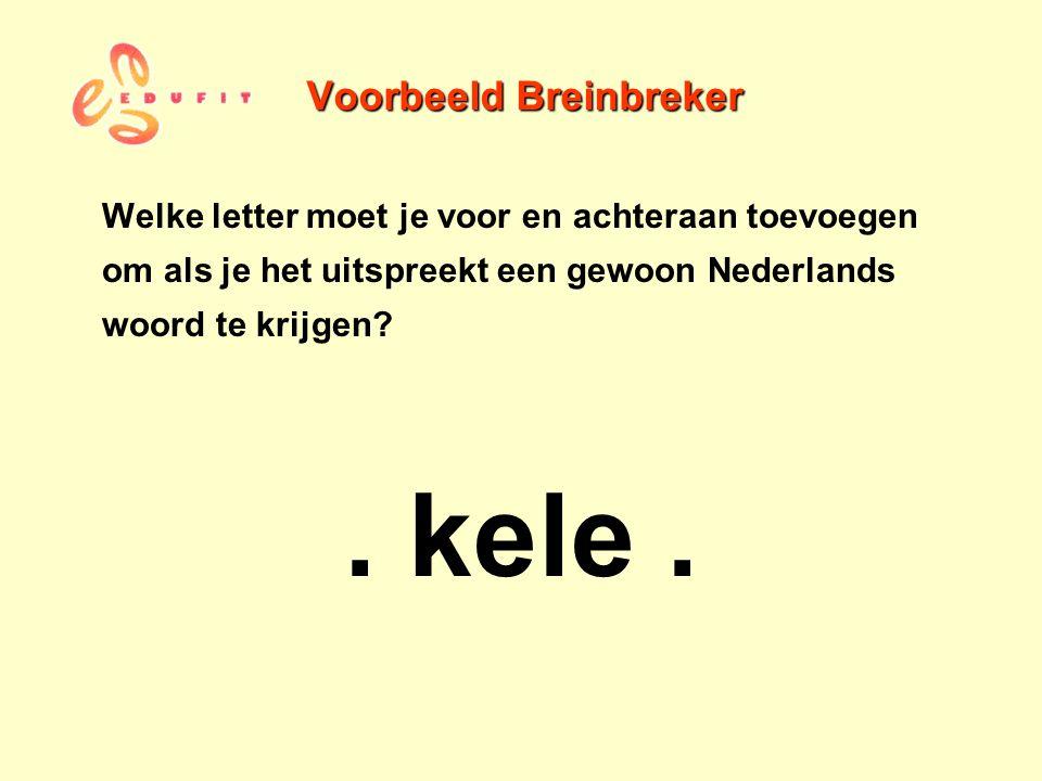 Voorbeeld Breinbreker Welke letter moet je voor en achteraan toevoegen om als je het uitspreekt een gewoon Nederlands woord te krijgen?. kele.