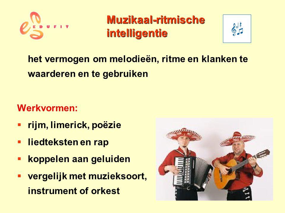 Muzikaal-ritmische intelligentie het vermogen om melodieën, ritme en klanken te waarderen en te gebruiken Werkvormen:  rijm, limerick, poëzie  liedt