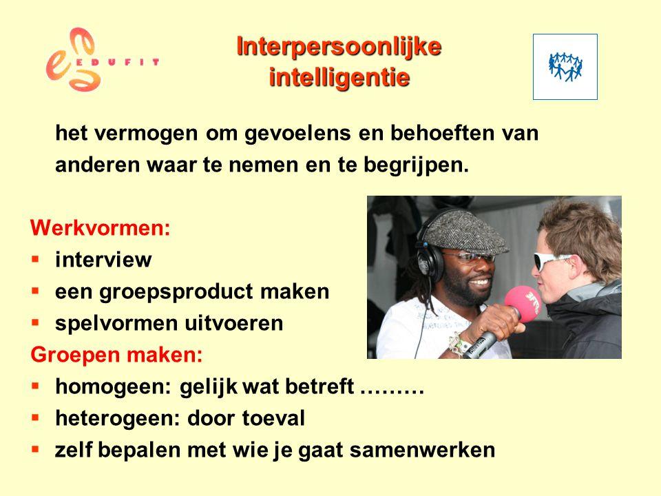 Interpersoonlijke intelligentie het vermogen om gevoelens en behoeften van anderen waar te nemen en te begrijpen. Werkvormen:  interview  een groeps