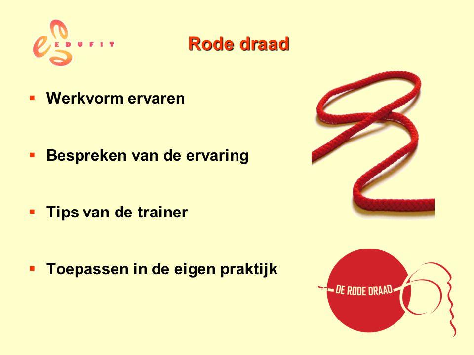 Rode draad  Werkvorm ervaren  Bespreken van de ervaring  Tips van de trainer  Toepassen in de eigen praktijk
