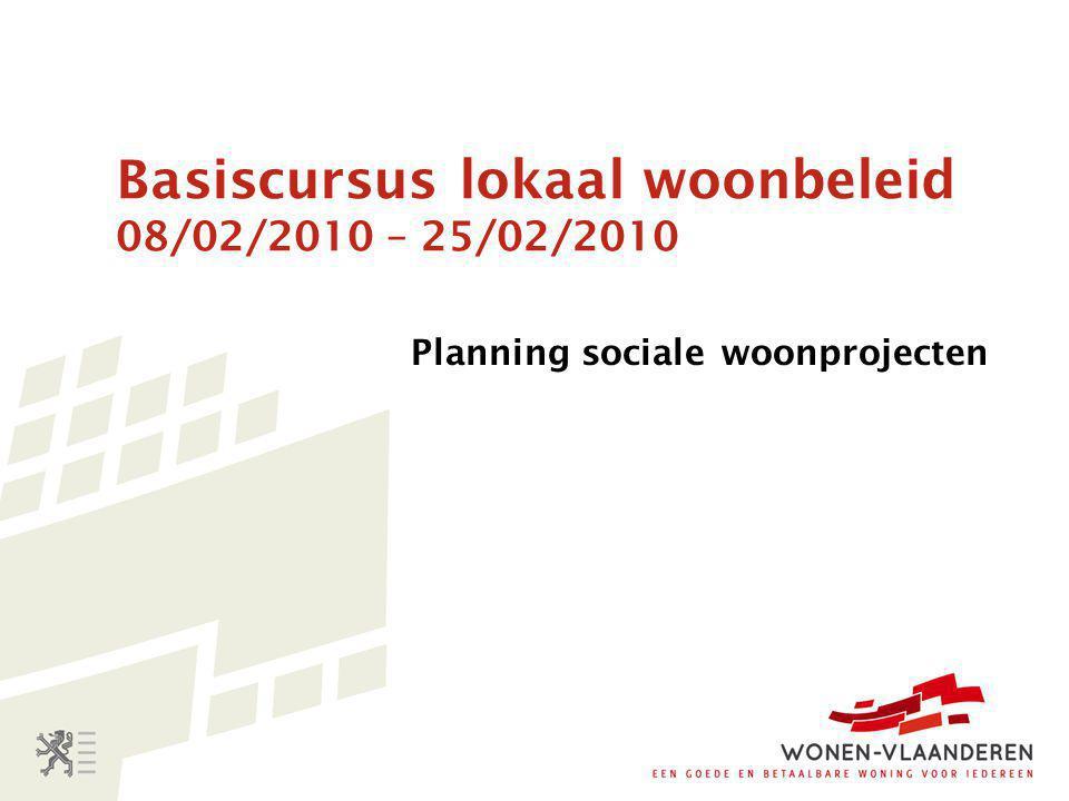 Basiscursus lokaal woonbeleid 08/02/2010 – 25/02/2010 Planning sociale woonprojecten