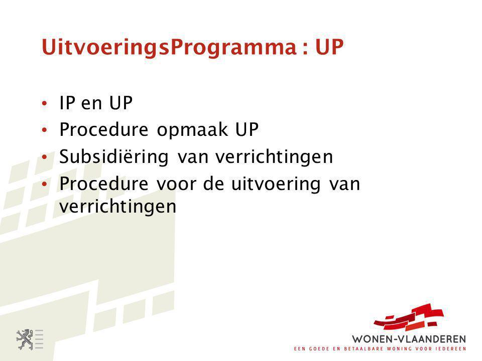 UitvoeringsProgramma : UP • IP en UP • Procedure opmaak UP • Subsidiëring van verrichtingen • Procedure voor de uitvoering van verrichtingen