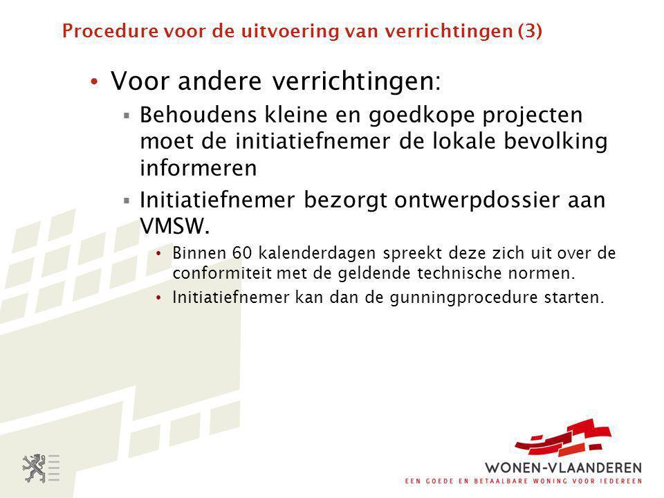 Procedure voor de uitvoering van verrichtingen (3) • Voor andere verrichtingen:  Behoudens kleine en goedkope projecten moet de initiatiefnemer de lokale bevolking informeren  Initiatiefnemer bezorgt ontwerpdossier aan VMSW.