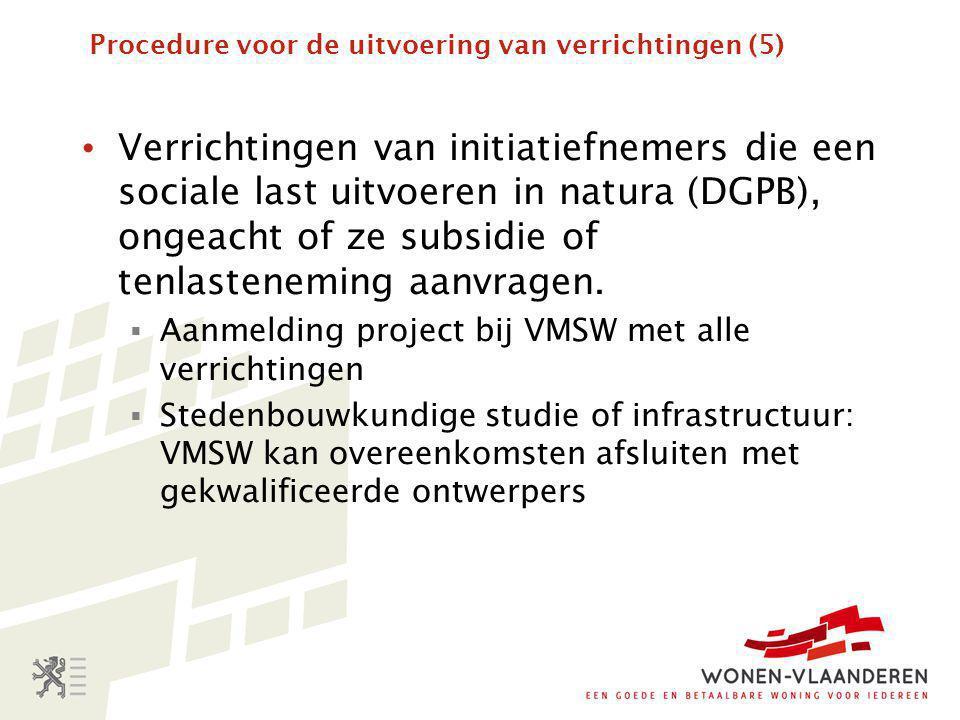 Procedure voor de uitvoering van verrichtingen (5) • Verrichtingen van initiatiefnemers die een sociale last uitvoeren in natura (DGPB), ongeacht of ze subsidie of tenlasteneming aanvragen.