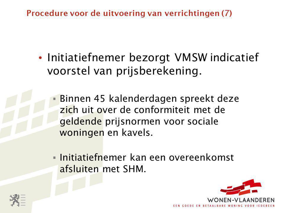 Procedure voor de uitvoering van verrichtingen (7) • Initiatiefnemer bezorgt VMSW indicatief voorstel van prijsberekening.
