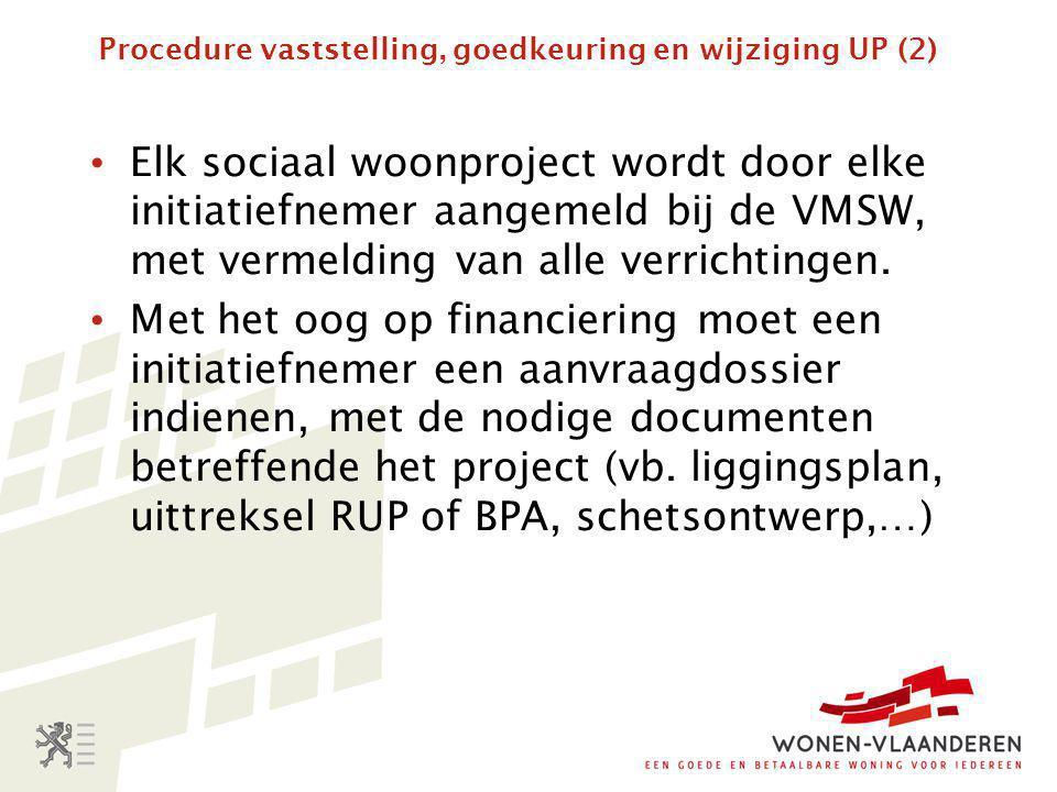 Procedure vaststelling, goedkeuring en wijziging UP (2) • Elk sociaal woonproject wordt door elke initiatiefnemer aangemeld bij de VMSW, met vermelding van alle verrichtingen.
