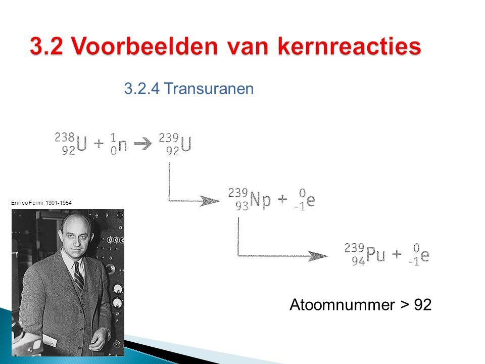 3.2.4 Transuranen Atoomnummer > 92 Enrico Fermi 1901-1954