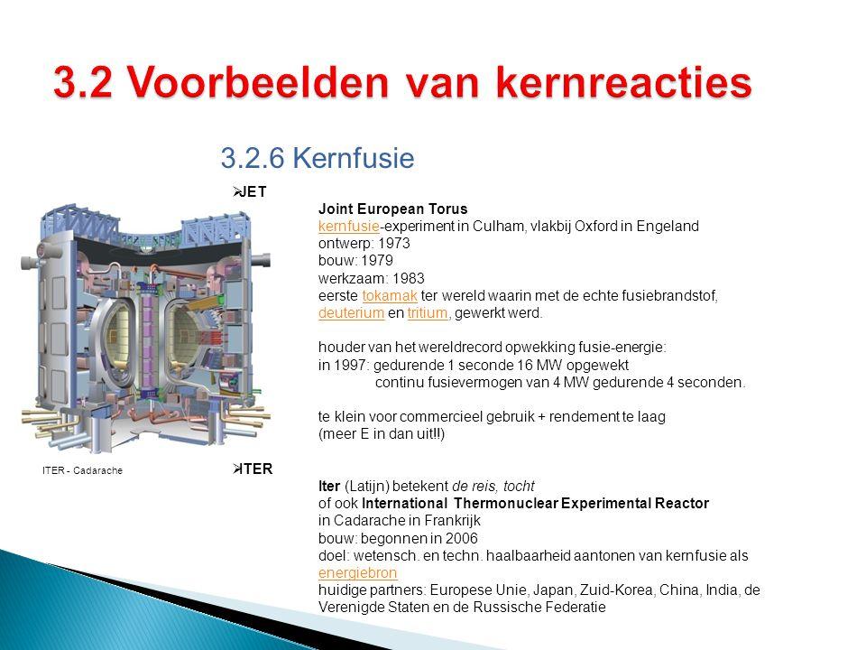3.2.6 Kernfusie  JET Joint European Torus kernfusiekernfusie-experiment in Culham, vlakbij Oxford in Engeland ontwerp: 1973 bouw: 1979 werkzaam: 1983