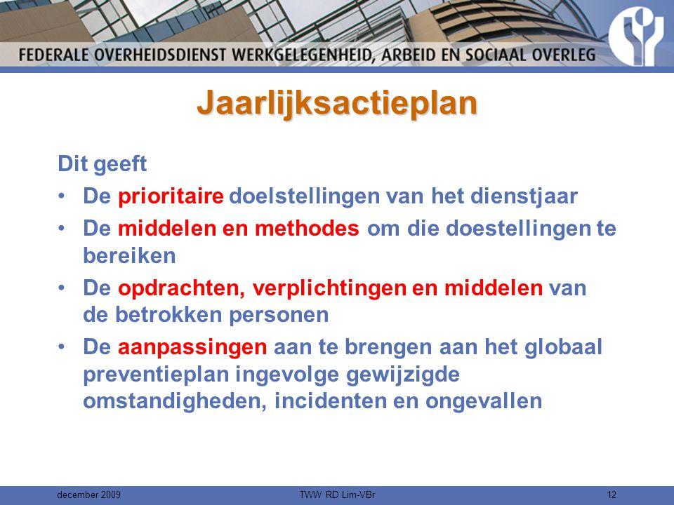december 2009TWW RD Lim-VBr11 Globaal preventieplan Dit geeft de concrete omschrijving van de resultaten van de risicoanalyse, van de prioritaire doelstellingen en de activiteiten die moeten worden verricht om deze doelstellingen te bereiken.