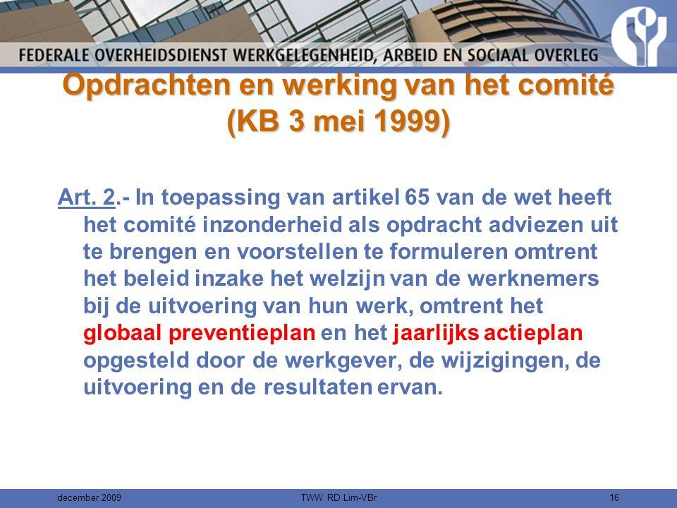 december 2009TWW RD Lim-VBr15 De werkgever legt het ontwerp van jaarlijks actieplan voor advies voor aan het comité uiterlijk de eerste dag van de tweede maand voorafgaand aan het begin van het dienstjaar waarop het betrekking heeft.