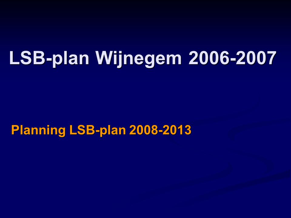 LSB-plan Wijnegem 2006-2007 Planning LSB-plan 2008-2013