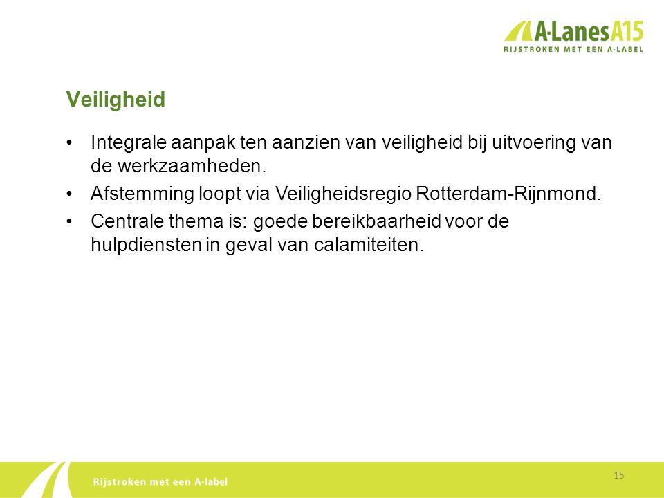Veiligheid 15 •Integrale aanpak ten aanzien van veiligheid bij uitvoering van de werkzaamheden. •Afstemming loopt via Veiligheidsregio Rotterdam-Rijnm