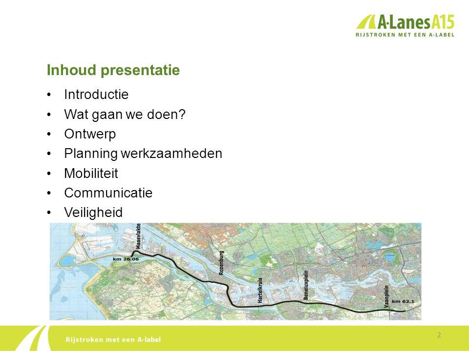 Introductie •A-Lanes A15 (een samenwerking tussen Ballast Nedam, John Laing, Strabag, Strukton en Kroon) heeft van Rijkswaterstaat de opdracht gekregen tot het verbreden van de A15, de aanleg van een nieuwe Botlekbrug en het onderhoud aan de A15 voor de komende 25 jaar.