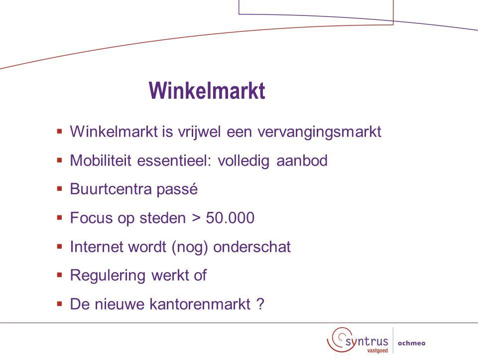 Winkelmarkt  Winkelmarkt is vrijwel een vervangingsmarkt  Mobiliteit essentieel: volledig aanbod  Buurtcentra passé  Focus op steden > 50.000  Internet wordt (nog) onderschat  Regulering werkt of  De nieuwe kantorenmarkt ?