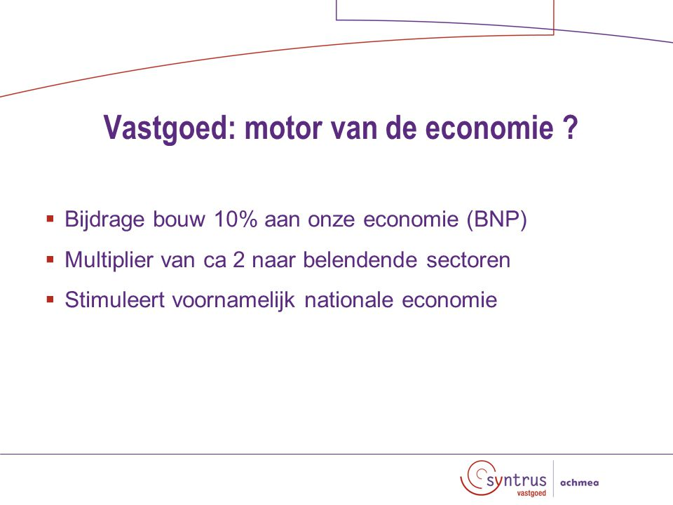 Vastgoed: motor van de economie .Echter....