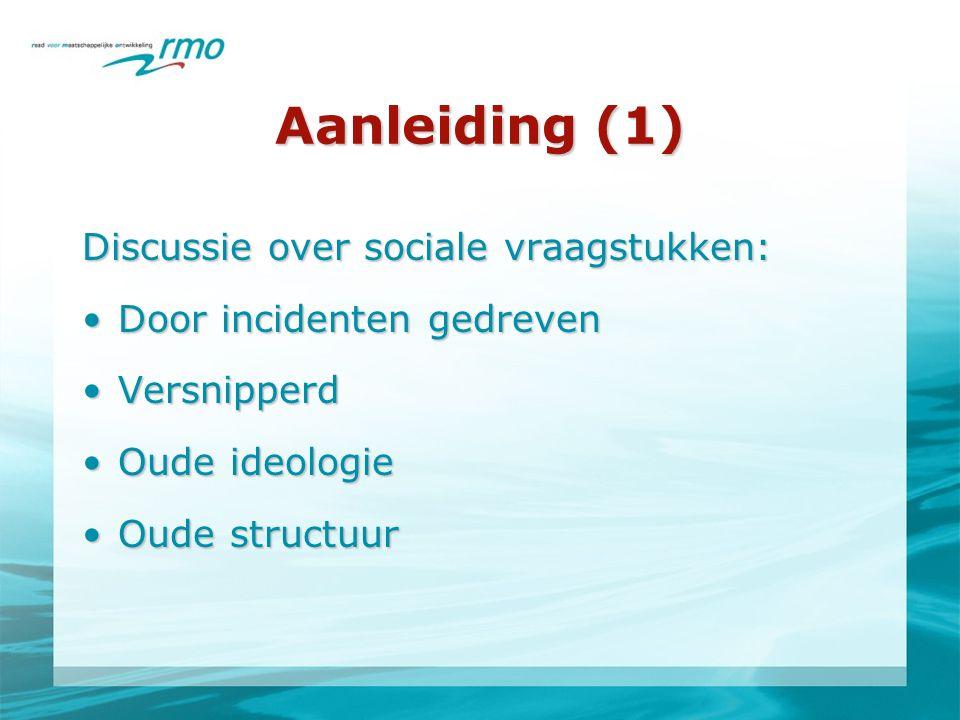 Aanleiding (1) Discussie over sociale vraagstukken: •Door incidenten gedreven •Versnipperd •Oude ideologie •Oude structuur