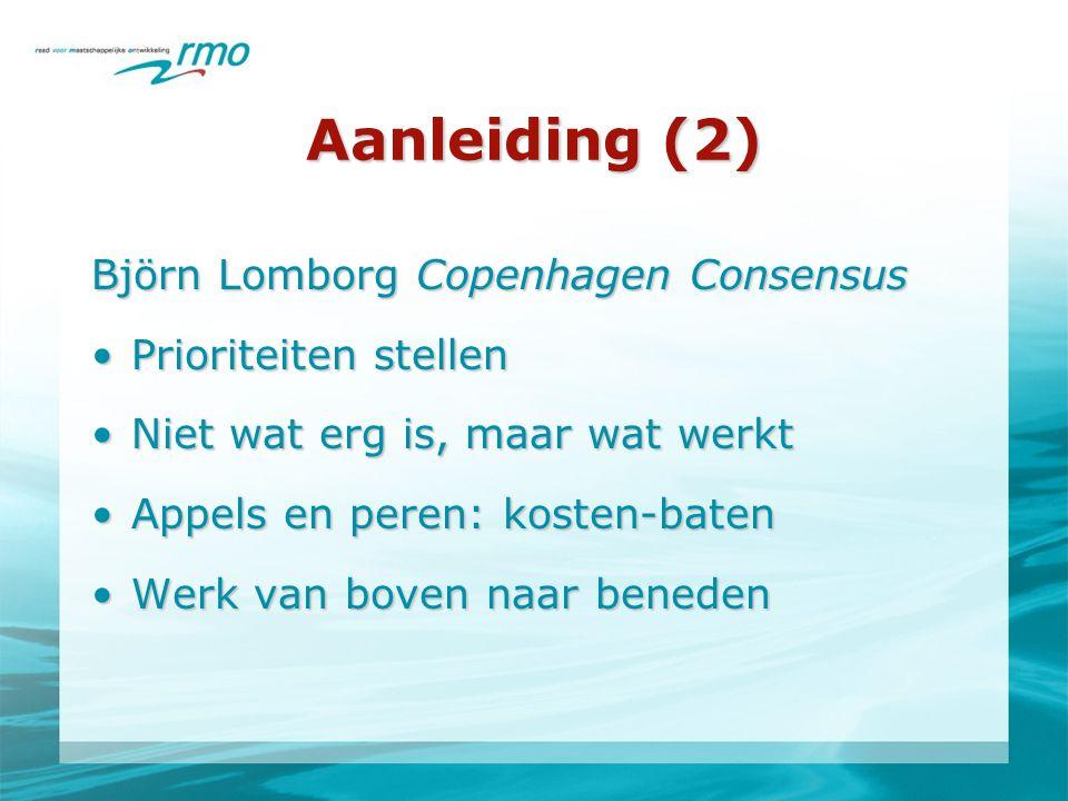 Aanleiding (2) Björn Lomborg Copenhagen Consensus •Prioriteiten stellen •Niet wat erg is, maar wat werkt •Appels en peren: kosten-baten •Werk van boven naar beneden