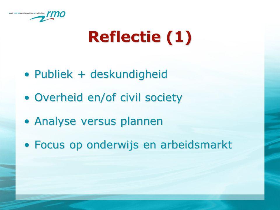 Reflectie (1) •Publiek + deskundigheid •Overheid en/of civil society •Analyse versus plannen •Focus op onderwijs en arbeidsmarkt