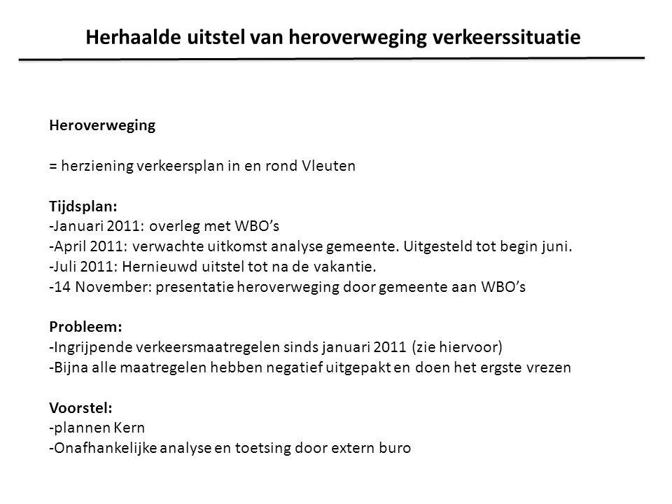Heroverweging = herziening verkeersplan in en rond Vleuten Tijdsplan: -Januari 2011: overleg met WBO's -April 2011: verwachte uitkomst analyse gemeent