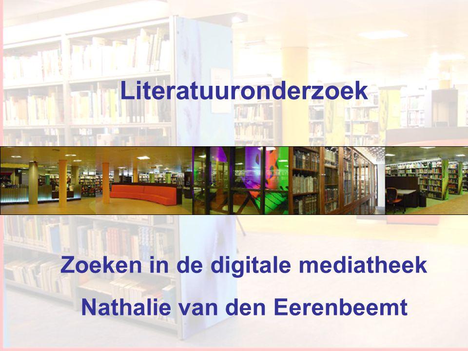 Workshop Informatievaardigheden Literatuuronderzoek Zoeken in de digitale mediatheek Nathalie van den Eerenbeemt