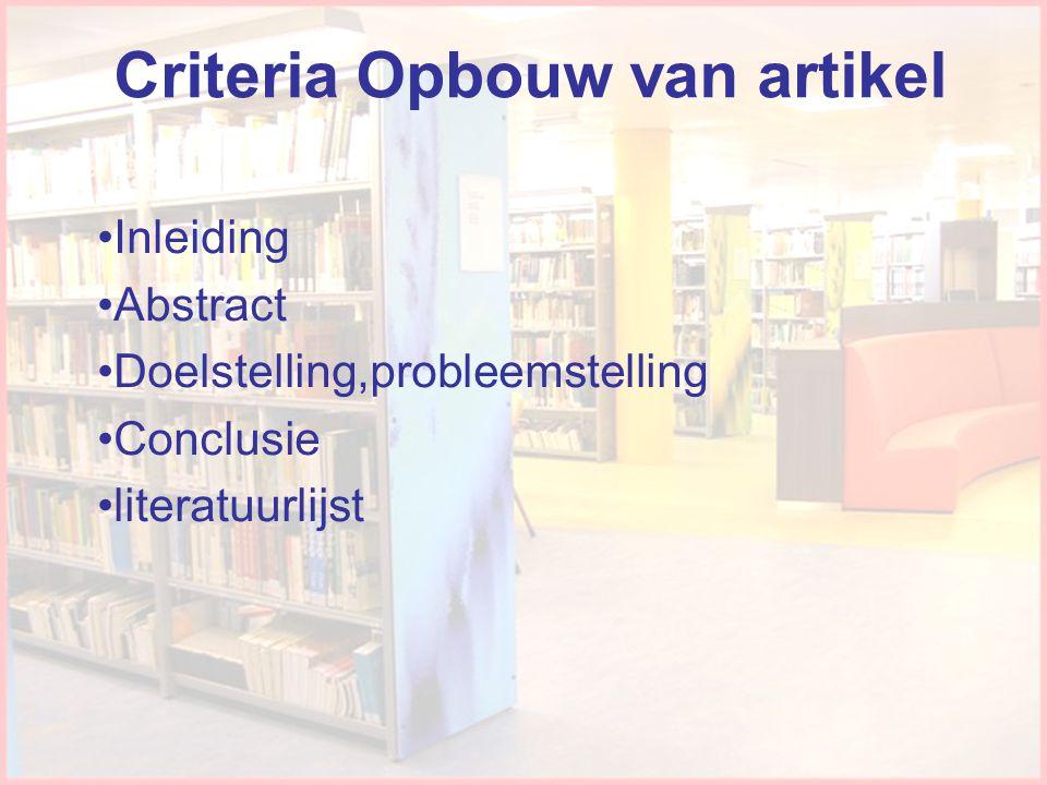 Criteria Opbouw van artikel •Inleiding •Abstract •Doelstelling,probleemstelling •Conclusie •literatuurlijst