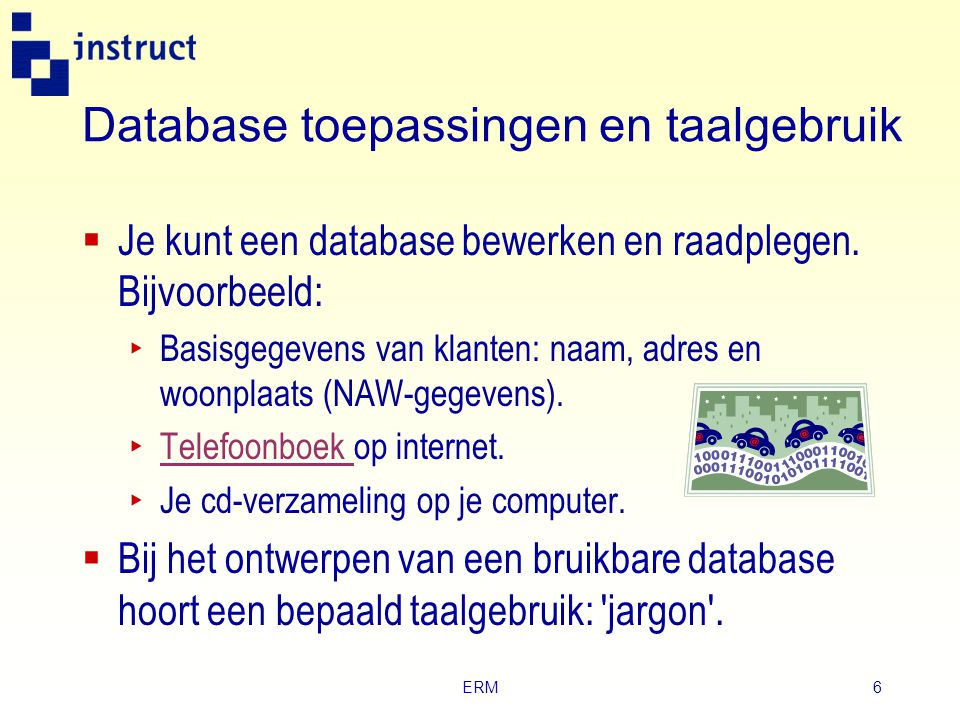 ERM6 Database toepassingen en taalgebruik  Je kunt een database bewerken en raadplegen.