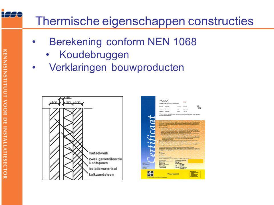 Thermische eigenschappen constructies •Berekening conform NEN 1068 •Koudebruggen •Verklaringen bouwproducten