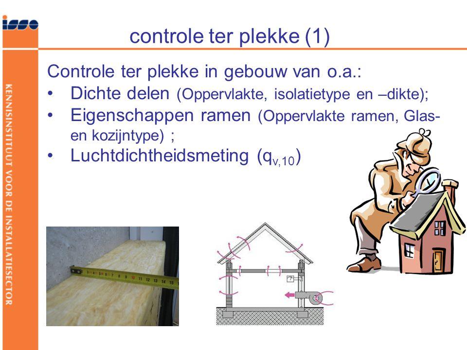 controle ter plekke (1) Controle ter plekke in gebouw van o.a.: •Dichte delen (Oppervlakte, isolatietype en –dikte); •Eigenschappen ramen (Oppervlakte ramen, Glas- en kozijntype) ; •Luchtdichtheidsmeting (q v,10 )