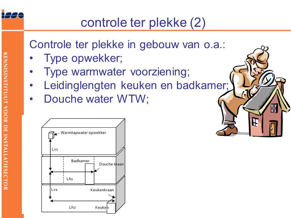 controle ter plekke (2) Controle ter plekke in gebouw van o.a.: •Type opwekker; •Type warmwater voorziening; •Leidinglengten keuken en badkamer; •Douche water WTW;