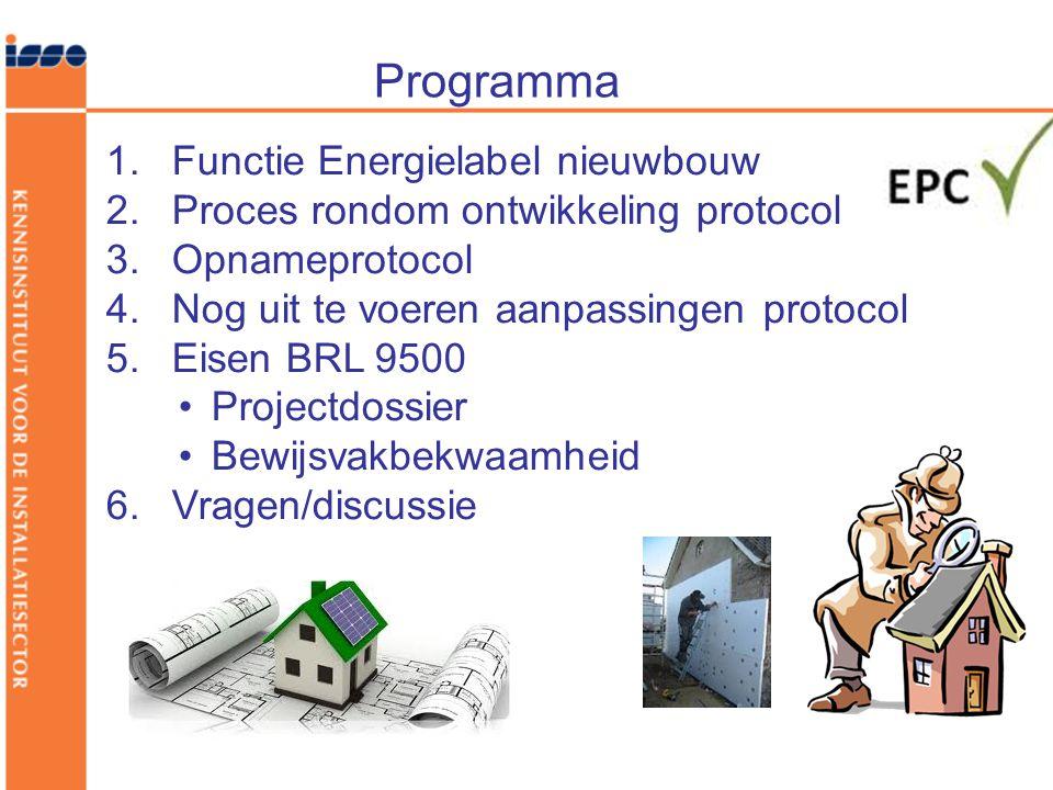 Programma 1.Functie Energielabel nieuwbouw 2.Proces rondom ontwikkeling protocol 3.Opnameprotocol 4.Nog uit te voeren aanpassingen protocol 5.Eisen BRL 9500 •Projectdossier •Bewijsvakbekwaamheid 6.Vragen/discussie