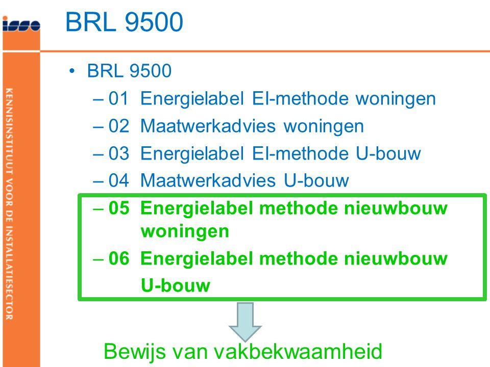 •BRL 9500 –01 Energielabel EI-methode woningen –02 Maatwerkadvies woningen –03 Energielabel EI-methode U-bouw –04 Maatwerkadvies U-bouw –05 Energielab