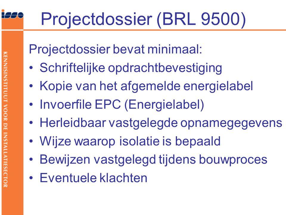Projectdossier (BRL 9500) Projectdossier bevat minimaal: •Schriftelijke opdrachtbevestiging •Kopie van het afgemelde energielabel •Invoerfile EPC (Energielabel) •Herleidbaar vastgelegde opnamegegevens •Wijze waarop isolatie is bepaald •Bewijzen vastgelegd tijdens bouwproces •Eventuele klachten