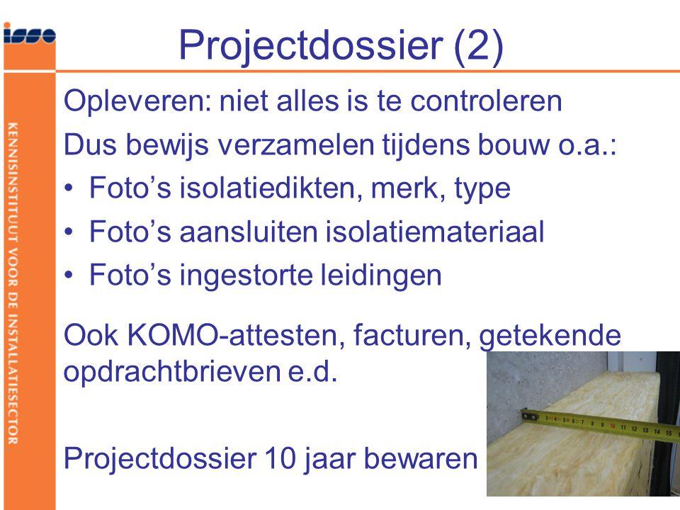 Projectdossier (2) Opleveren: niet alles is te controleren Dus bewijs verzamelen tijdens bouw o.a.: •Foto's isolatiedikten, merk, type •Foto's aanslui