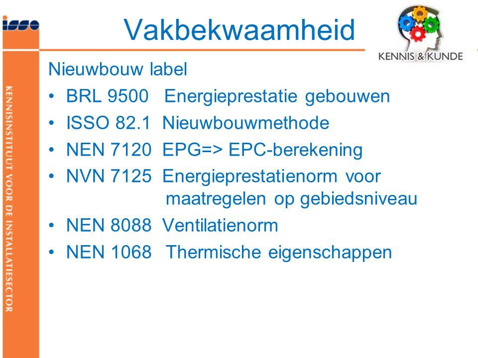 Nieuwbouw label •BRL 9500 Energieprestatie gebouwen •ISSO 82.1 Nieuwbouwmethode •NEN 7120 EPG=> EPC-berekening •NVN 7125 Energieprestatienorm voor maatregelen op gebiedsniveau •NEN 8088 Ventilatienorm •NEN 1068 Thermische eigenschappen Vakbekwaamheid