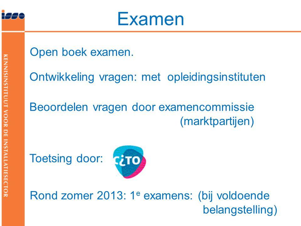 Ontwikkeling vragen: met opleidingsinstituten Beoordelen vragen door examencommissie (marktpartijen) Examen Rond zomer 2013: 1 e examens: (bij voldoen