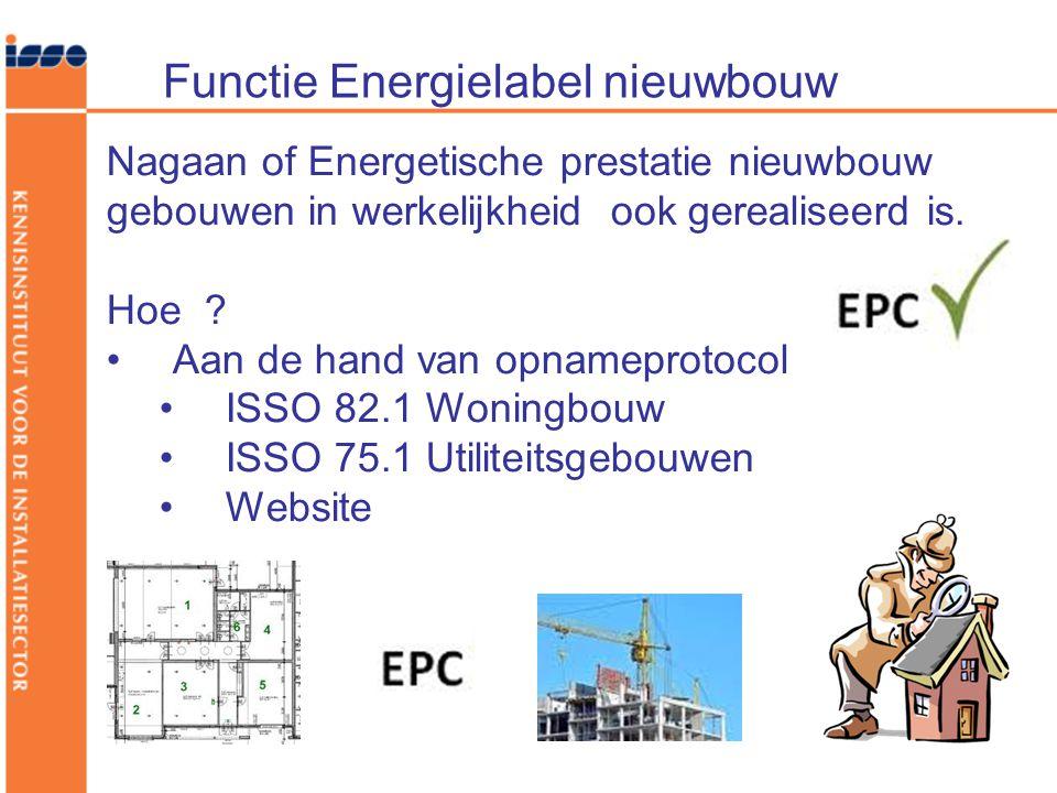 Functie Energielabel nieuwbouw Nagaan of Energetische prestatie nieuwbouw gebouwen in werkelijkheid ook gerealiseerd is. Hoe ? •Aan de hand van opname