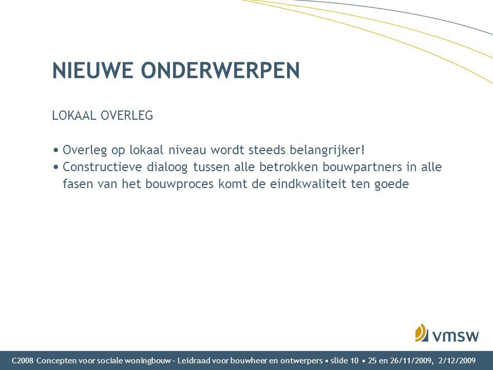C2008 Concepten voor sociale woningbouw – Leidraad voor bouwheer en ontwerpers • slide 10 • 25 en 26/11/2009, 2/12/2009 NIEUWE ONDERWERPEN LOKAAL OVER