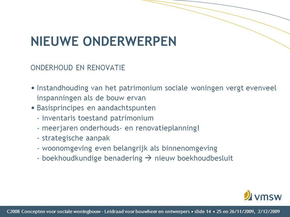 C2008 Concepten voor sociale woningbouw – Leidraad voor bouwheer en ontwerpers • slide 14 • 25 en 26/11/2009, 2/12/2009 NIEUWE ONDERWERPEN ONDERHOUD E
