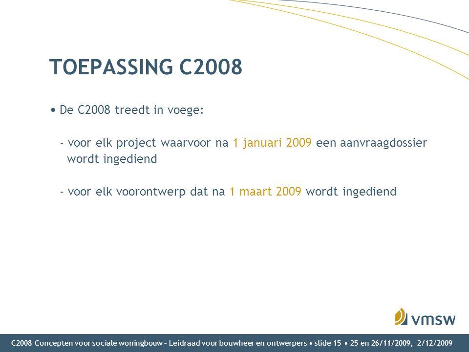 C2008 Concepten voor sociale woningbouw – Leidraad voor bouwheer en ontwerpers • slide 15 • 25 en 26/11/2009, 2/12/2009 TOEPASSING C2008 • De C2008 tr