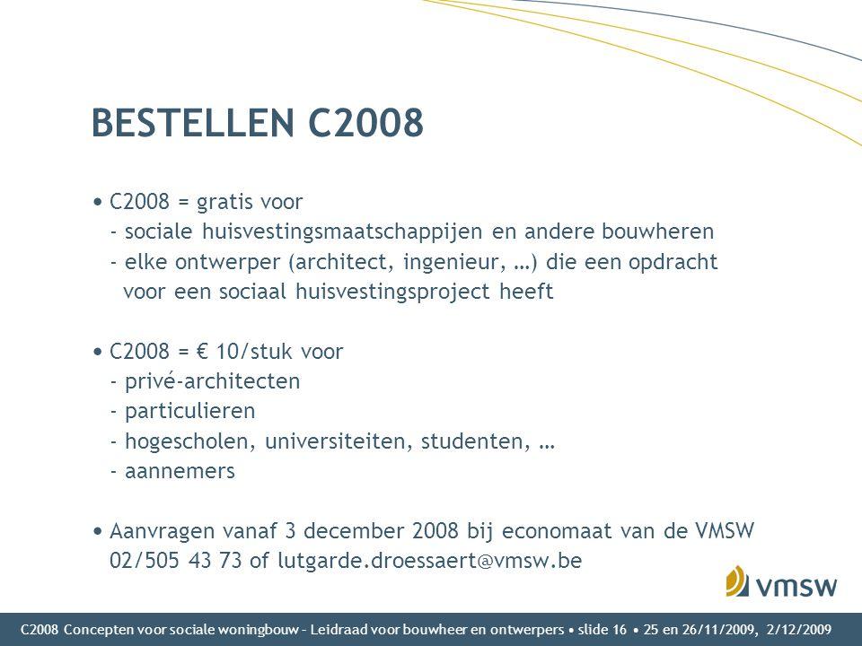 C2008 Concepten voor sociale woningbouw – Leidraad voor bouwheer en ontwerpers • slide 16 • 25 en 26/11/2009, 2/12/2009 BESTELLEN C2008 • C2008 = grat