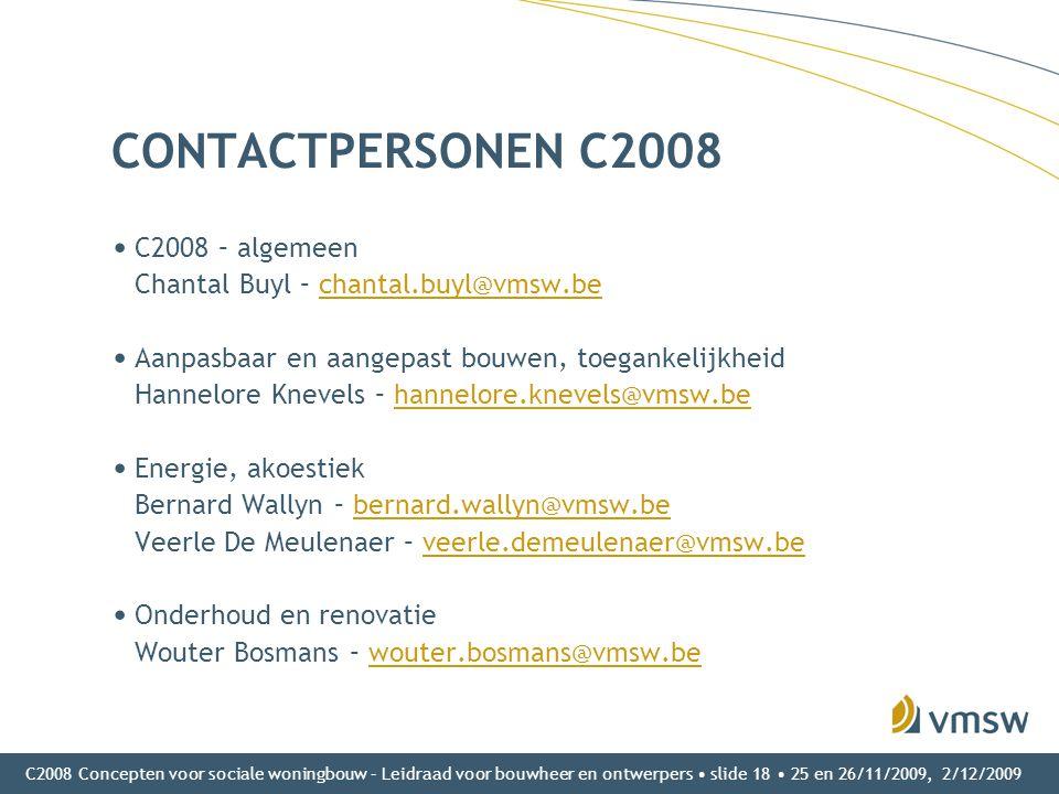 C2008 Concepten voor sociale woningbouw – Leidraad voor bouwheer en ontwerpers • slide 18 • 25 en 26/11/2009, 2/12/2009 CONTACTPERSONEN C2008 • C2008