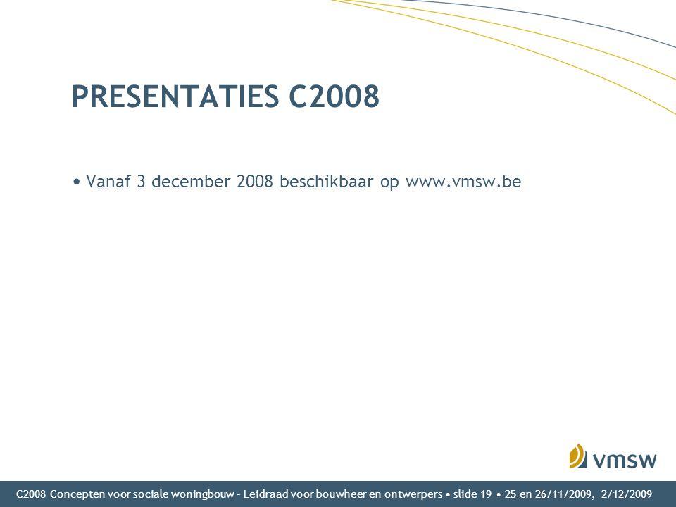 C2008 Concepten voor sociale woningbouw – Leidraad voor bouwheer en ontwerpers • slide 19 • 25 en 26/11/2009, 2/12/2009 PRESENTATIES C2008 • Vanaf 3 d