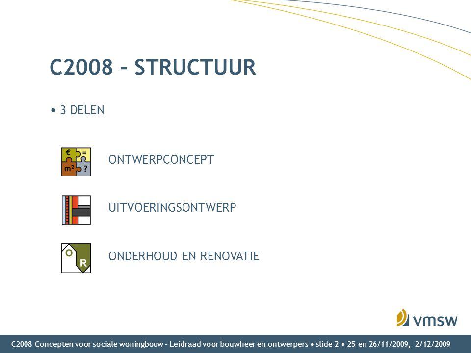 C2008 Concepten voor sociale woningbouw – Leidraad voor bouwheer en ontwerpers • slide 2 • 25 en 26/11/2009, 2/12/2009 C2008 – STRUCTUUR • 3 DELEN ONT