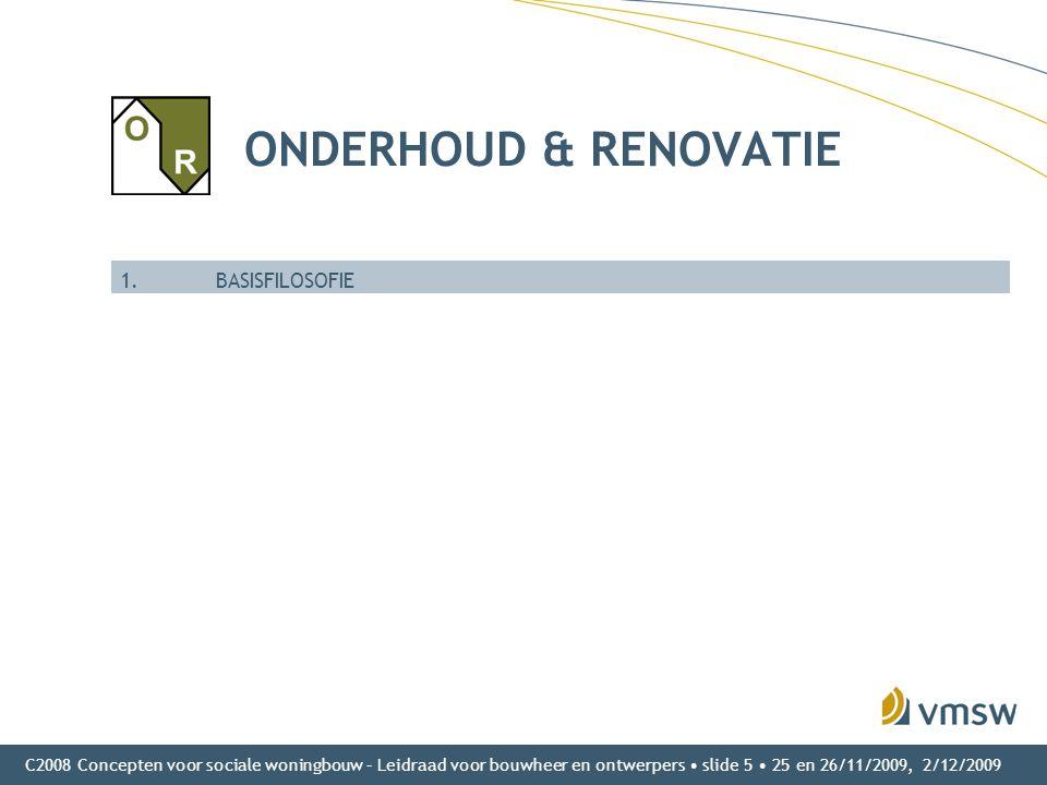 C2008 Concepten voor sociale woningbouw – Leidraad voor bouwheer en ontwerpers • slide 5 • 25 en 26/11/2009, 2/12/2009 ONDERHOUD & RENOVATIE 1.BASISFI